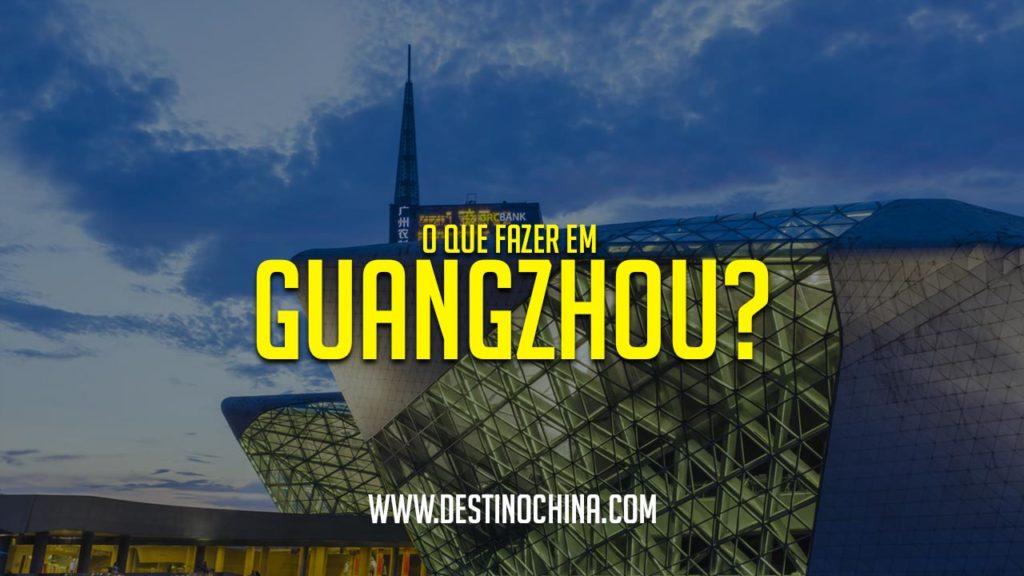 O que fazer em Guangzhou? O que fazer em Guangzhou