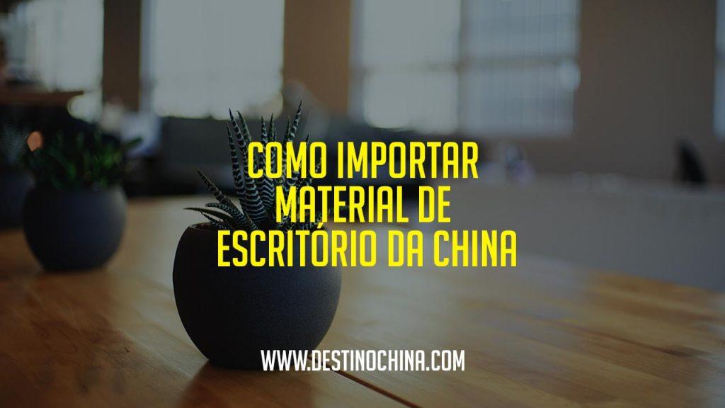 Como importar Material de Escritório da China Importar material de escritório da China