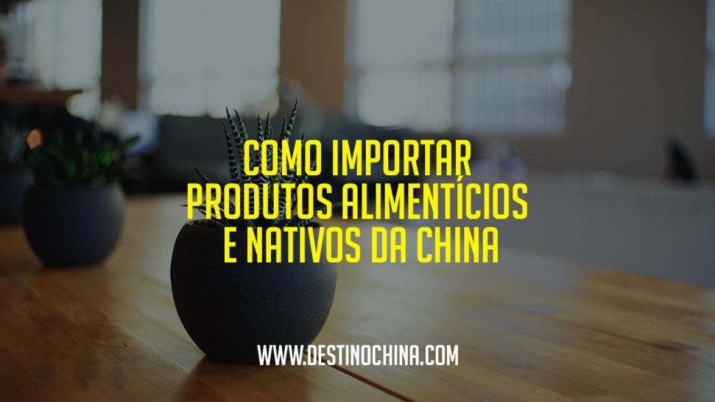 Como importar produtos Alimentícios e Nativos da China Importar produtos alimentícios e nativos da China