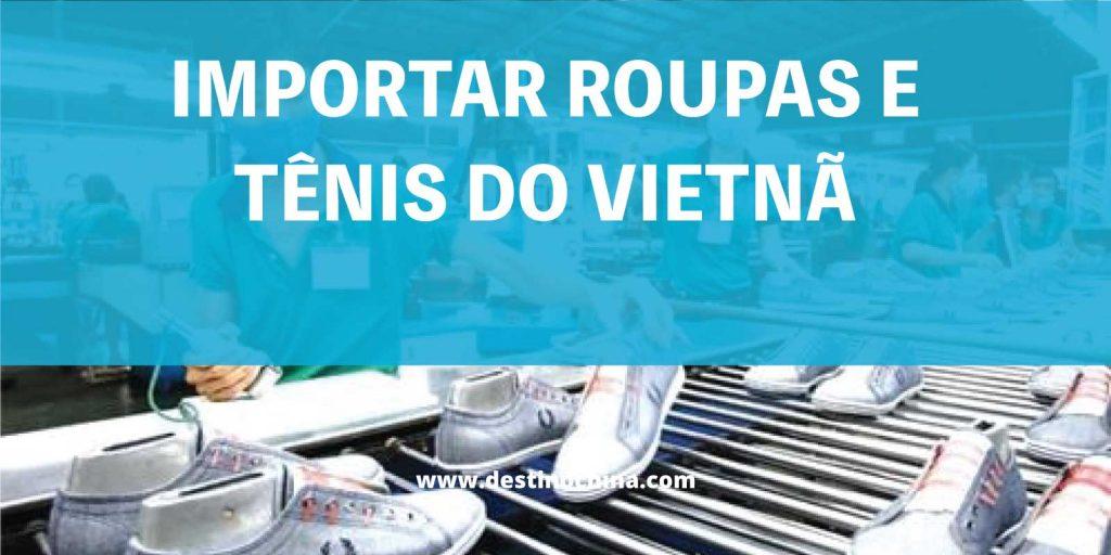 Importar roupas e tênis do Vietnã Processo para importar tênis e vestuário do Vietnã