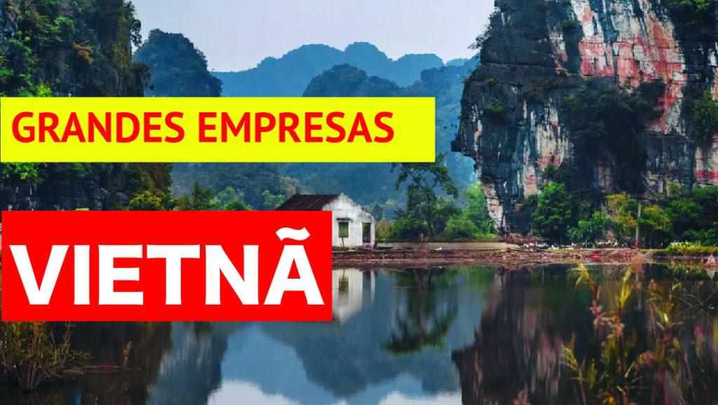 Grandes empresas vietnamitas Empresas de renome no Vietnã