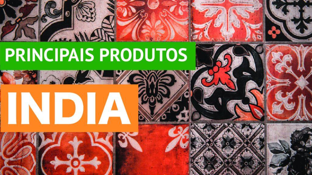 Quais os principais produtos exportados pela Índia Produtos importados mais importante e procurados pelos clientes indianos