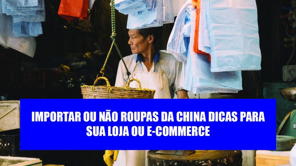 Como comprar roupas da china Dúvidas faz importação ou não de vestuário da China e loja em e-commerce
