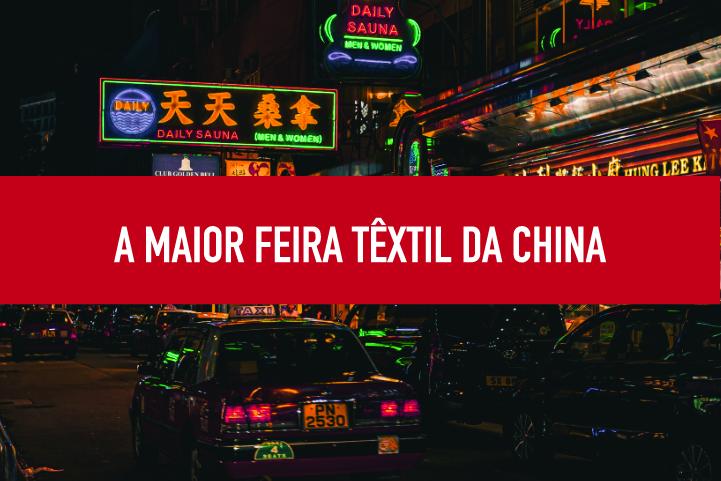 A maior feira têxtil da China Maior feira de tecidos e materiais têxteis da China