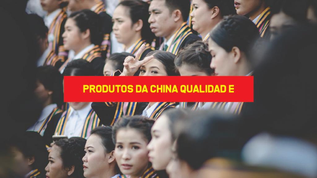 Produtos da China tem Qualidade Qualidade dos produtos chineses