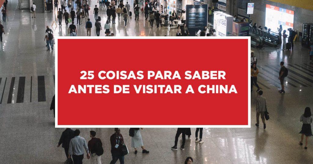 25 Coisas para Saber Antes de Visitar a China Antes da visitação a China, tem 25 coisas que devemos saber