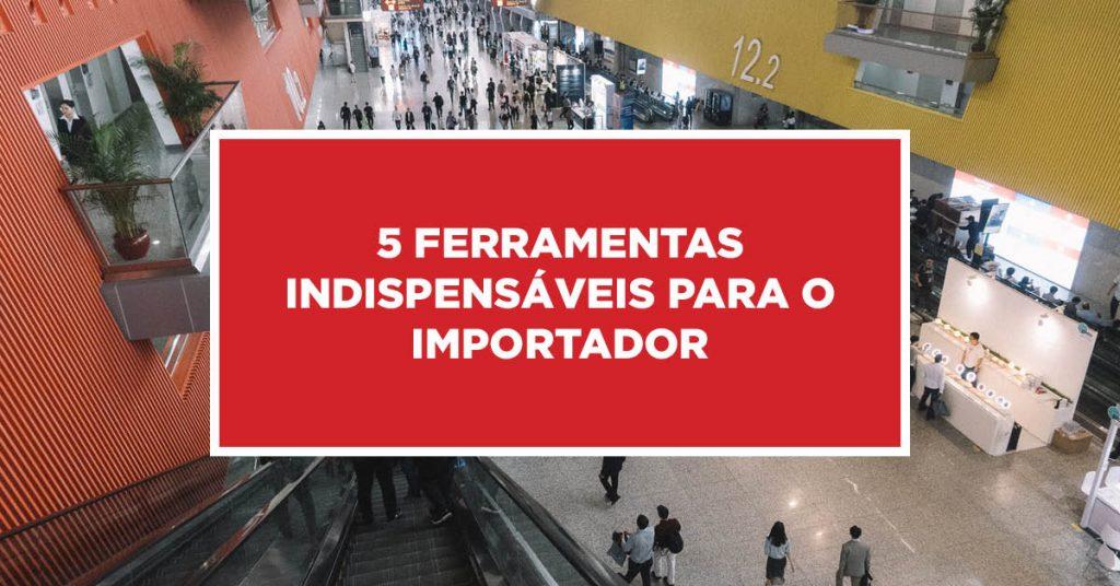 5 Ferramentas indispensáveis para o importador 5 Procedimentos imprescindíveis para quem faz importação