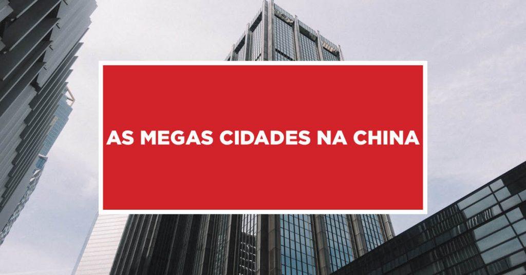 As megas cidades na China As metrópoles de primeiro mundo na China