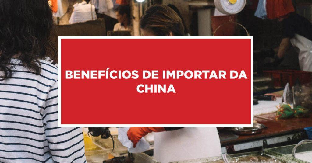 Benefícios de importar da China Vantagens em importar produtos da China