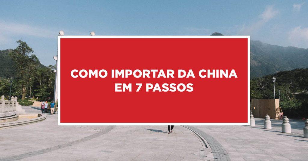 Como Importar da China em 7 Passos 7 Dicas de como realizar importação da China