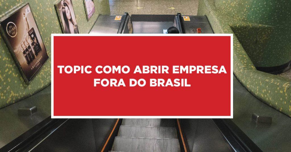Como abrir empresa fora do Brasil Estratégias para inaugurar uma empresa em outro país