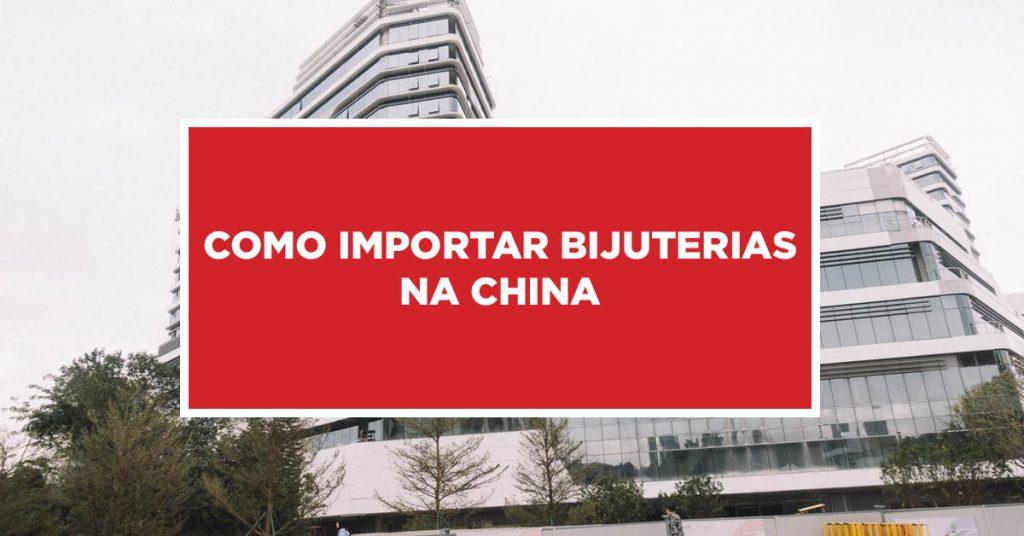 Como importar bijuterias na China Como proceder na importação de bijuterias vendidas na China