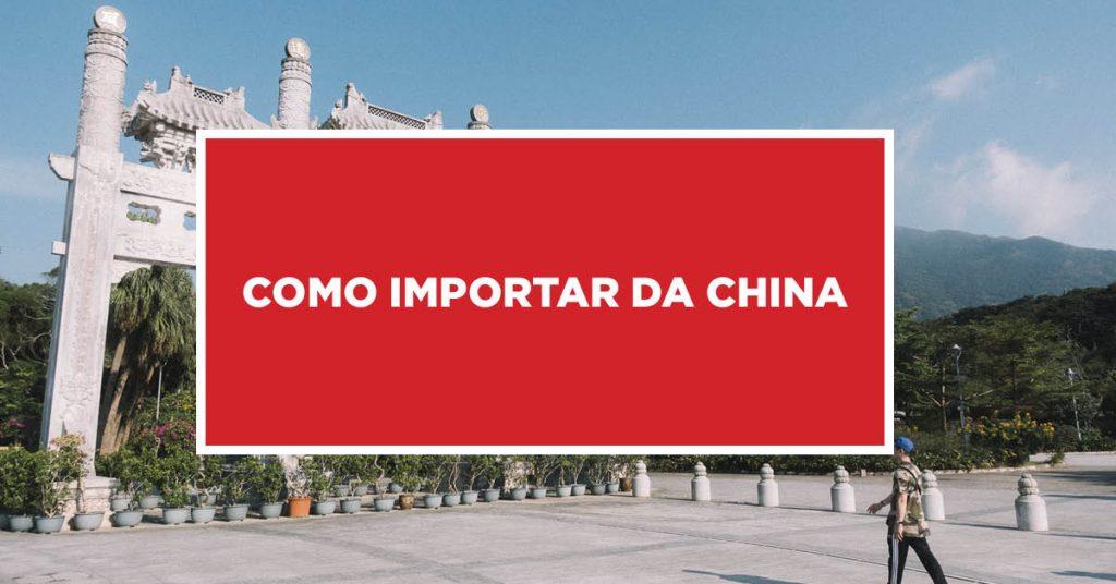 Como importar da China Ações obrigatórias para importação da China