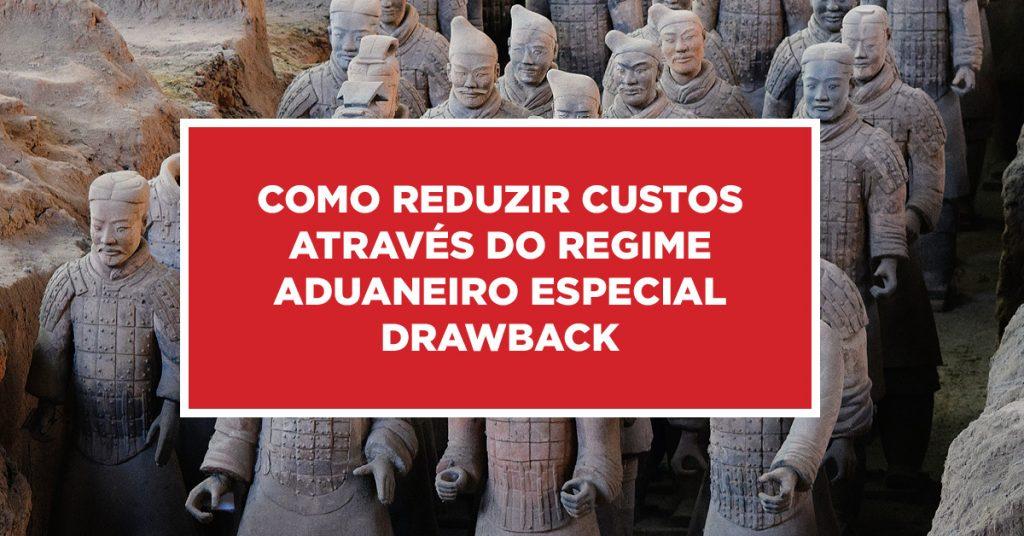Como reduzir custos através do regime aduaneiro especial drawback Redução de valores pelo regime especial aduaneiro drawback na China
