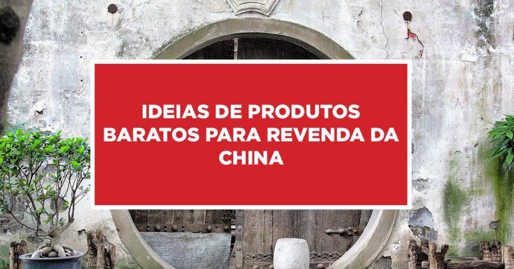 Ideias de Produtos Baratos para Revenda da China Dicas de produtos com valores baixos para revender direto da China