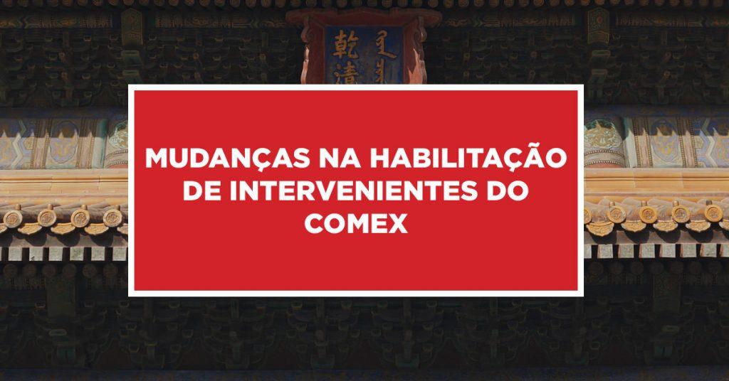 Mudanças na habilitação de intervenientes do Comex Modificações na habilitação de intervenientes relativos a Comex