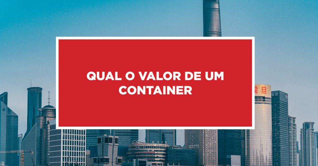 Qual o valor de um container Dados sobre valores de container na China