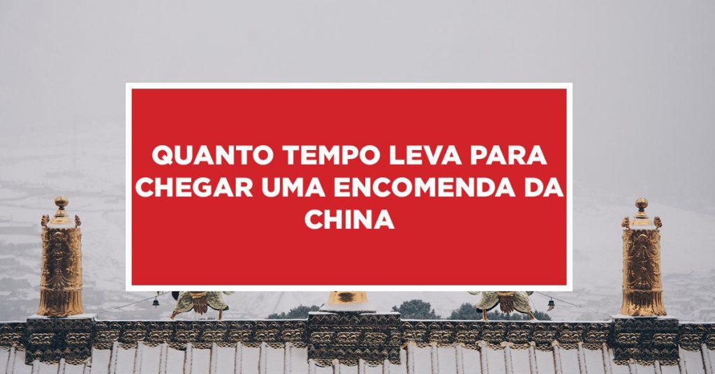 Quanto tempo leva para chegar uma encomenda da China Especificação e acompanhamento de tempo para chegada de encomenda da China