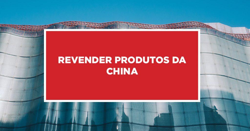 Revender Produtos da China Procedimento de revenda de produtos da China