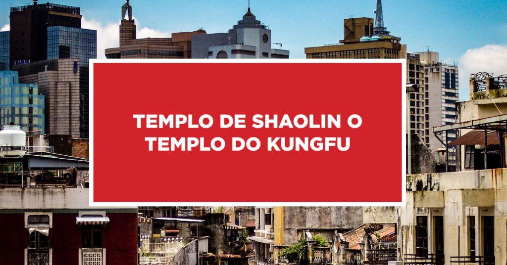 Templo de Shaolin o templo do Kungfu Conhecendo o Templo de Shaolin e o Templo do Kung Fu na China