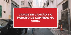 Cidade de Cantão e o paraiso de compras na China A meca Chinesa para compras e a atraente cidade de Cantão na China