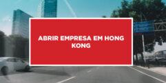 Abrir empresa em Hong Kong Abrir estabelecimento comercial em Hong Kong